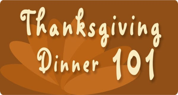 brown background with light brown words reading Thanksgiving Dinner 101