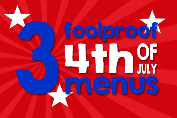 Red background picture with the text 3 Foolproof 4th of July Menus