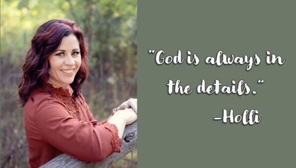 picture of woman with quote that reads God is always in the details - Holli