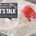 Let's Talk: How You Measure Flour Makes a Difference