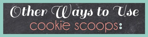 Other ways to use cookie scoops