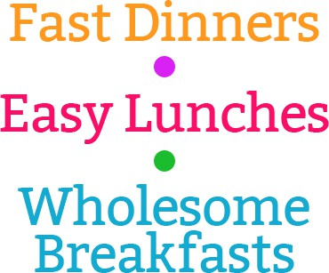 fast dinners easy lunches breakfasts