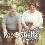 Rob and Sheila's Story